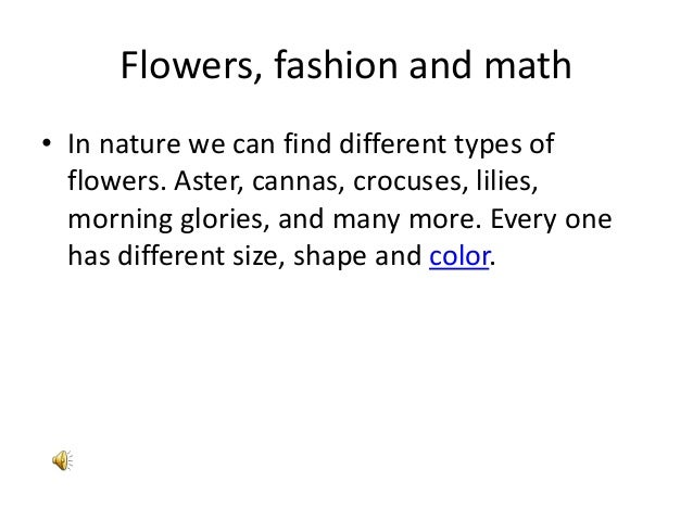 Flowers, fashion and math• In nature we can find different types of  flowers. Aster, cannas, crocuses, lilies,  morning gl...