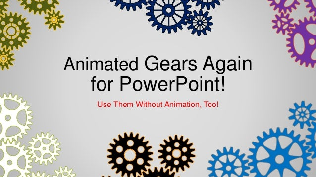 Animated Gears Again for PowerPoint! Use Them Without Animation, Too!