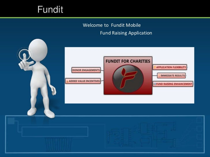 Fundit         Welcome to Fundit Mobile               Fund Raising Application