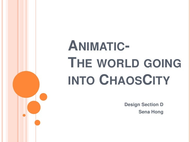 Animatic-The world going into ChaosCity<br />Design Section D<br />Sena Hong<br />