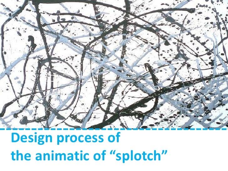 "Design process of the animatic of ""splotch"""