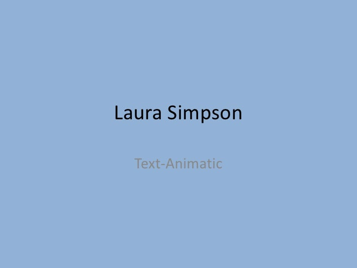 Laura Simpson<br />Text-Animatic<br />