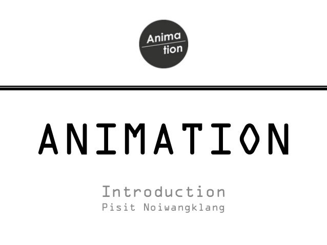 ANIMATION Introduction Pisit Noiwangklang