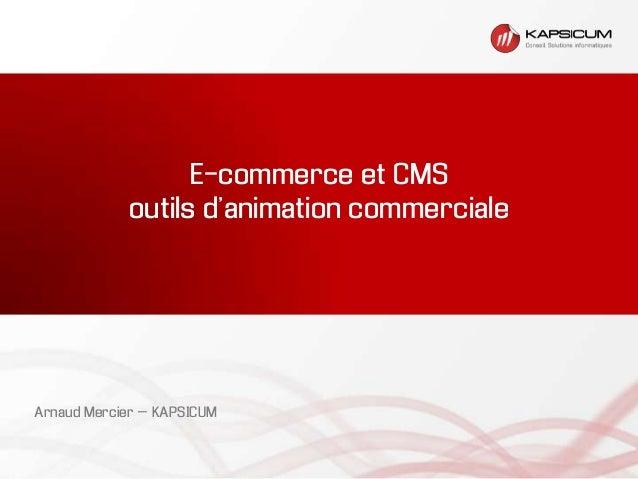 E-commerce et CMSoutils d'animation commercialeArnaud Mercier – KAPSICUM
