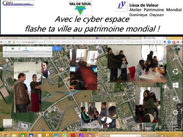 Avec le cyber espace flashe ta ville au patrimoine mondial ! Lieux de Valeur Atelier Patrimoine Mondial Dominique Clayssen