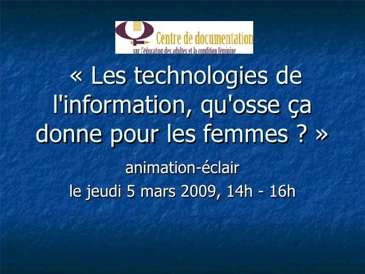 « Les technologies de l'information, qu'osse ça donne pour les femmes ? » animation-éclair le jeudi 5 mars 2009, 14h - 16h