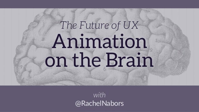 The Future of UX Animation on the Brain with @RachelNabors
