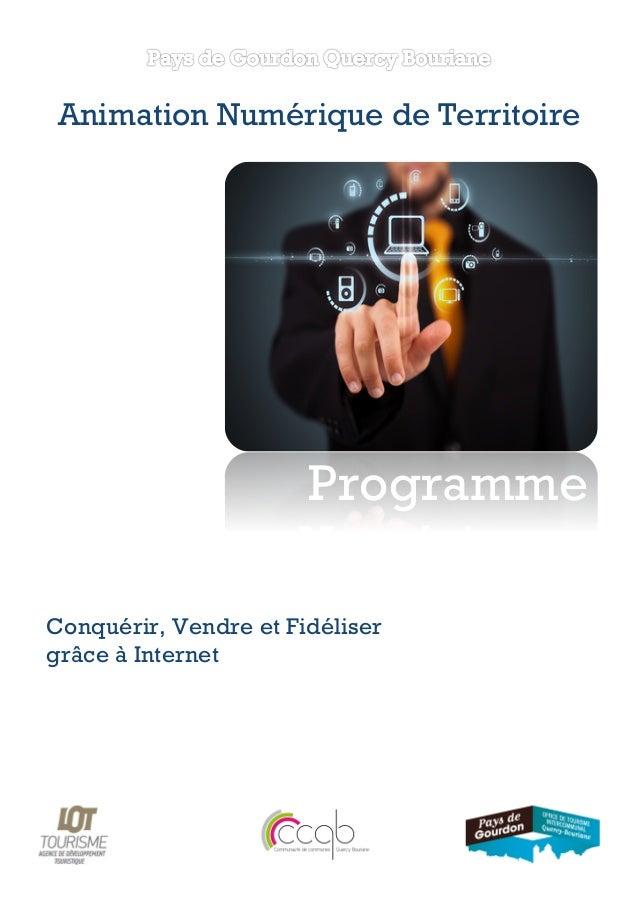 Animation Numérique de Territoire  Programme Ateliers Numériques Conquérir, Vendre et Fidéliser grâce à Internet Ateliers ...