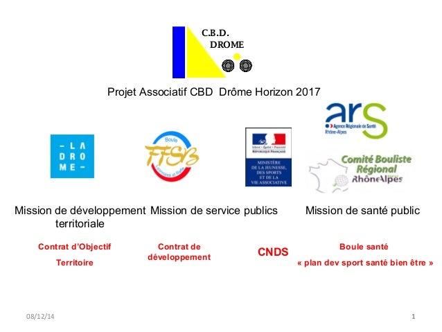 C.B.D.  DROME  Projet Associatif CBD Drôme Horizon 2017  Mission de développement  territoriale  Contrat d'Objectif  Terri...