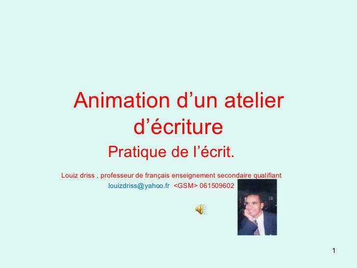 Animation d'un atelier d'écriture Pratique de l'écrit. Louiz driss , professeur de français enseignement secondaire qualif...