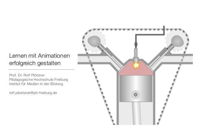 Lernen mit Animationen erfolgreich gestalten Prof. Dr. Rolf Plötzner  Pädagogische Hochschule Freiburg  Institut für Medie...