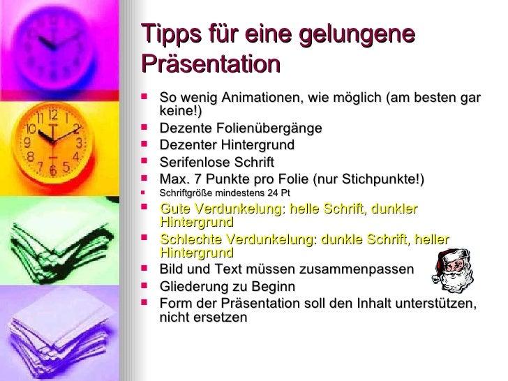 Tipps für eine gelungene Präsentation <ul><li>So wenig Animationen, wie möglich (am besten gar keine!) </li></ul><ul><li>D...