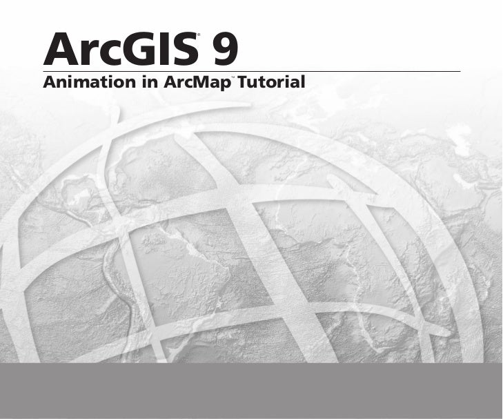 ArcGIS 9                ®Animation in ArcMap Tutorial                    ™