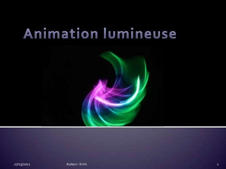 Animation lumineuse<br />27/03/2011<br />Auteur : Kin's<br />1<br />