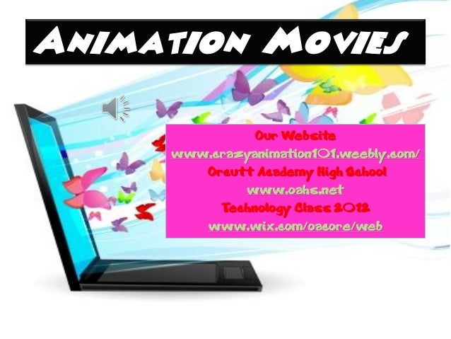 Our Websitewww.crazyanimation101.weebly.com/   Orcutt Academy High School        www.oahs.net     Technology Class 2012   ...