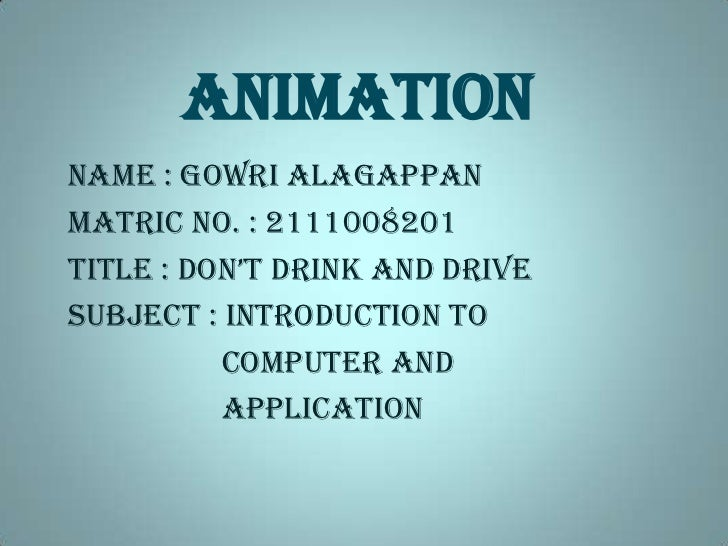 ANIMATION<br />NAME : GOWRI ALAGAPPAN<br />MATRIC NO. : 2111008201<br />TITLE : DON'T DRINK AND DRIVE<br />SUBJECT : INTRO...
