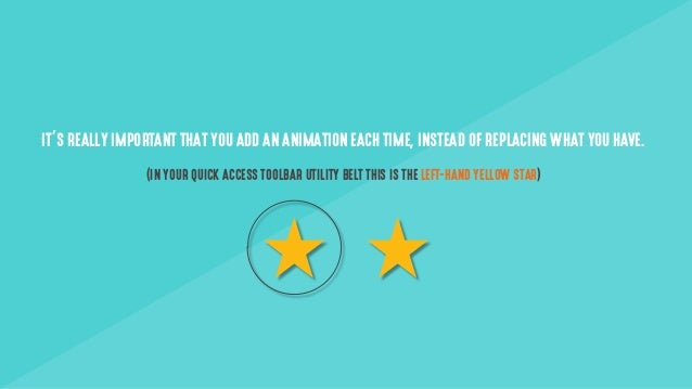 IT'S REALLY IMPORTANT THAT YOU ADD AN ANIMATION EACH TIME, INSTEAD OF REPLACING WHAT YOU HAVE. (IN YOUR QUICK ACCESS TOOLB...