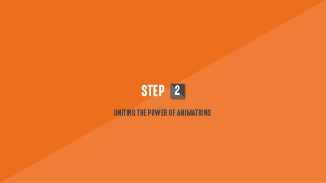 STEP 2 UNITING THE POWER OF ANIMATIONS