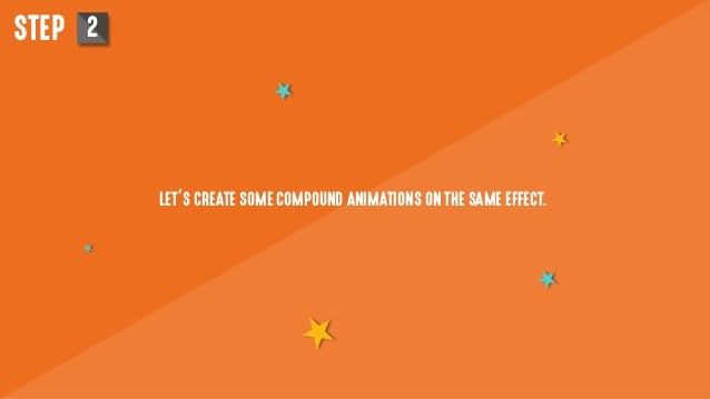 LET'S CREATE SOME COMPOUND ANIMATIONS ON THE SAME EFFECT. STEP 2