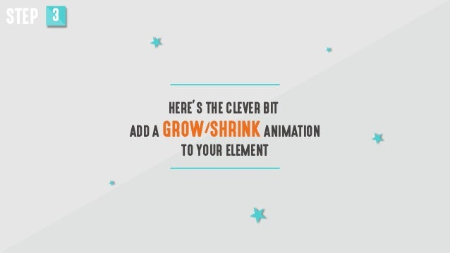 STEP 3 HERE'S THE CLEVER BIT ADD A GROW/SHRINKANIMATION TO YOUR ELEMENT