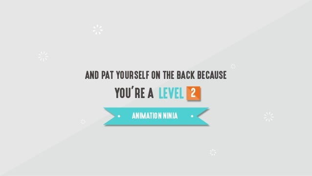 AND PAT YOURSELF ON THE BACK BECAUSE LEVEL 2YOU'RE A ANIMATION NINJA