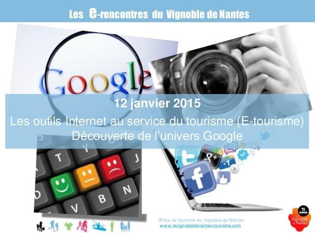12 janvier 2015 Les outils Internet au service du tourisme (E-tourisme) Découverte de l'univers Google Les e-rencontres du...