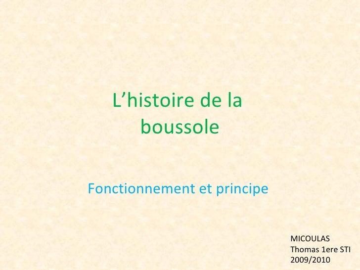 L'histoire de la  boussole Fonctionnement et principe  MICOULAS Thomas 1ere STI 2009/2010