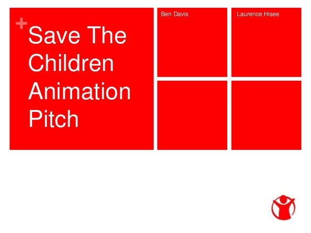 + Save The Children Animation Pitch Ben Davis Laurence Hisee