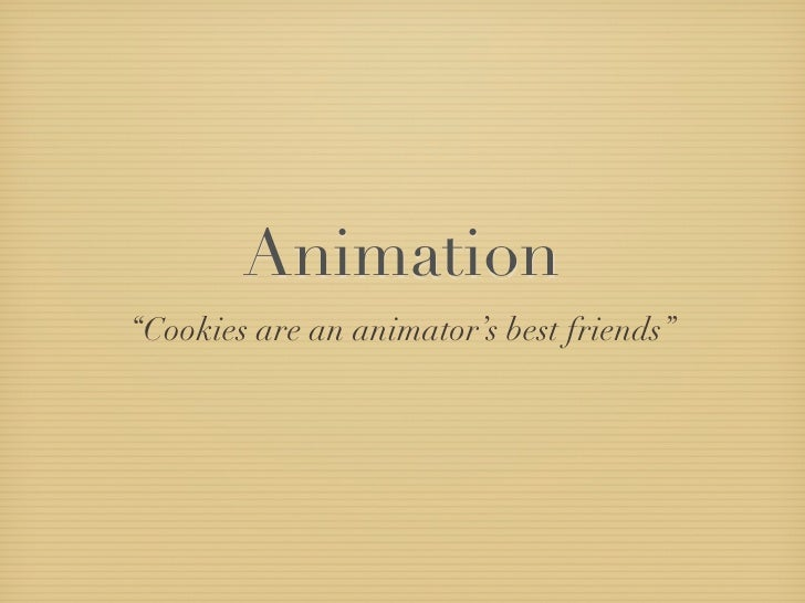 "Animation ""Cookies are an animator's best friends"""