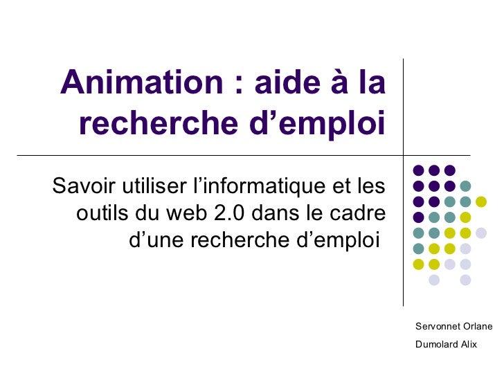 Animation : aide à la recherche d'emploiSavoir utiliser l'informatique et les  outils du web 2.0 dans le cadre        d'un...