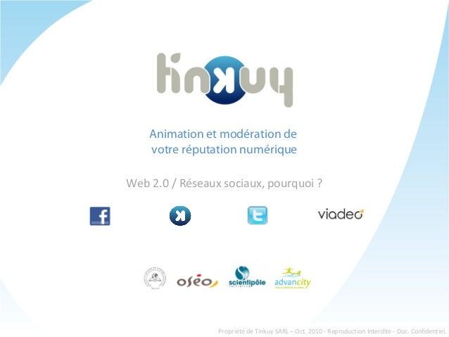 Animation et modération de votre réputation numérique Web 2.0 / Réseaux sociaux, pourquoi ? Propriété de Tinkuy SARL – Oct...