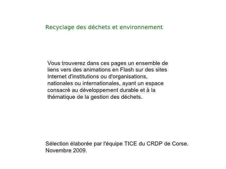 Recyclage des déchets et environnement  Vous trouverez dans ces pages un ensemble de liens vers des animations en Flash su...