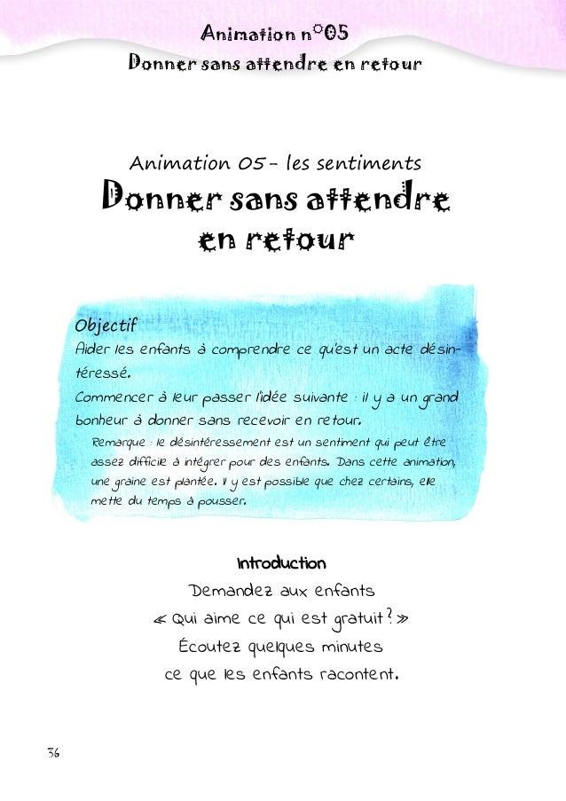 36 Animation n°05 Donner sans attendre en retour Animation 05- les sentiments Donner sans attendre en retour Objectif Aide...