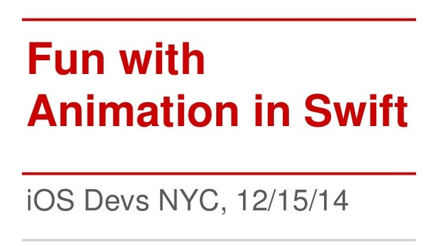 Fun with Animation in Swift iOS Devs NYC, 12/15/14