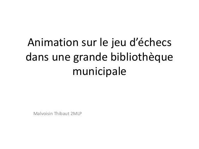 Animation sur le jeu d'échecsdans une grande bibliothèque         municipale Malvoisin Thibaut 2MLP