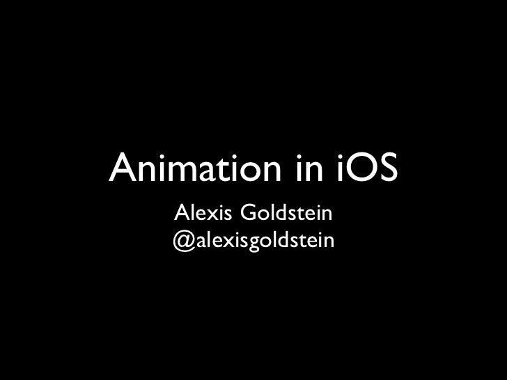 Animation in iOS   Alexis Goldstein   @alexisgoldstein