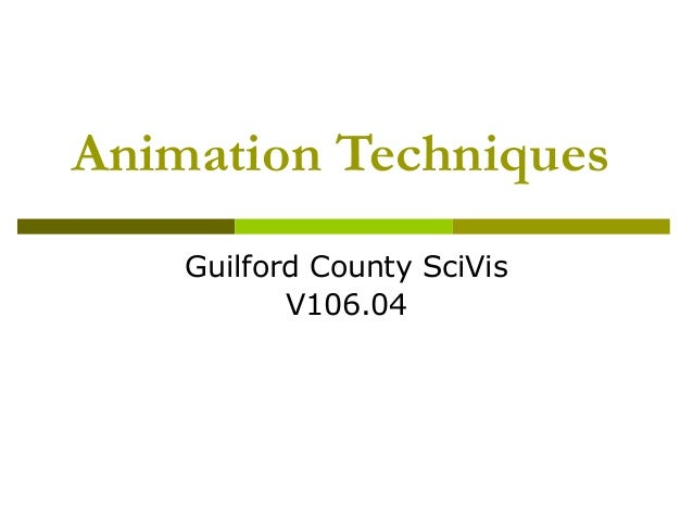 Animation Techniques    Guilford County SciVis           V106.04