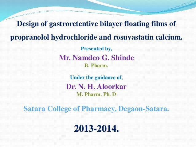 Design of gastroretentive bilayer floating films of propranolol hydrochloride and rosuvastatin calcium. Presented by, Mr. ...