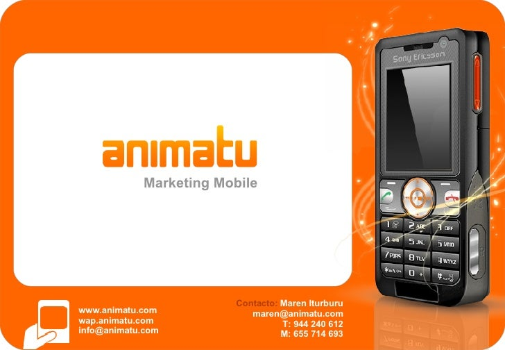 Marketing Mobile www.animatu.com wap.animatu.com [email_address] Contacto:  Maren Iturburu [email_address] T: 944 240 612 ...