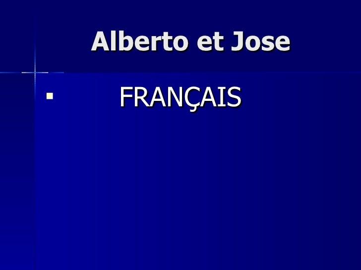 Alberto et Jose <ul><li>FRANÇAIS </li></ul>