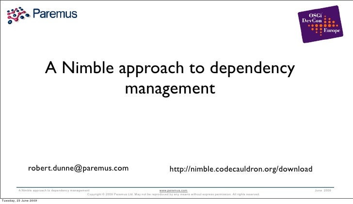 A Nimble approach to dependency                                     management                   robert.dunne@paremus.com ...