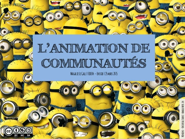 L'ANIMATION DE COMMUNAUTÉS MagalieLeGall|FIBE04–Enssib|25mars2015 Minions–UniversalSource:hdwallpapers.in