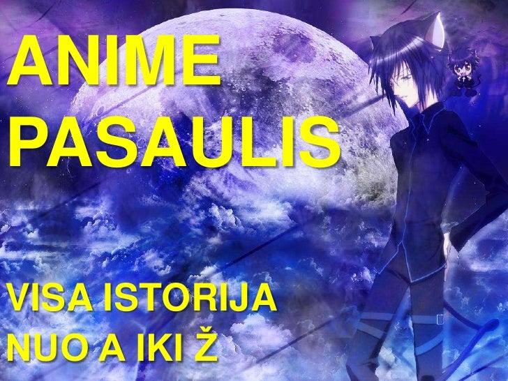 Anime pasaulis<br />VISA ISTORIJA<br />NUO A IKI Ž<br />