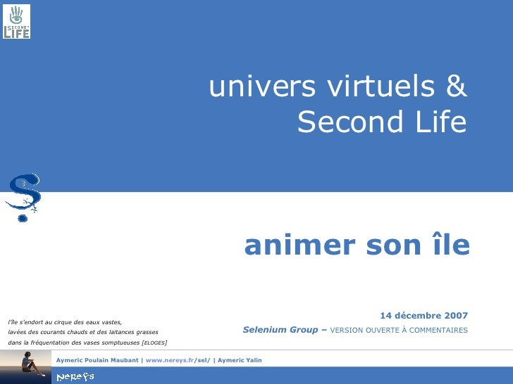 univers virtuels & Second Life animer son île 14 décembre 2007 Selenium Group –  VERSION OUVERTE À COMMENTAIRES l'île s'en...