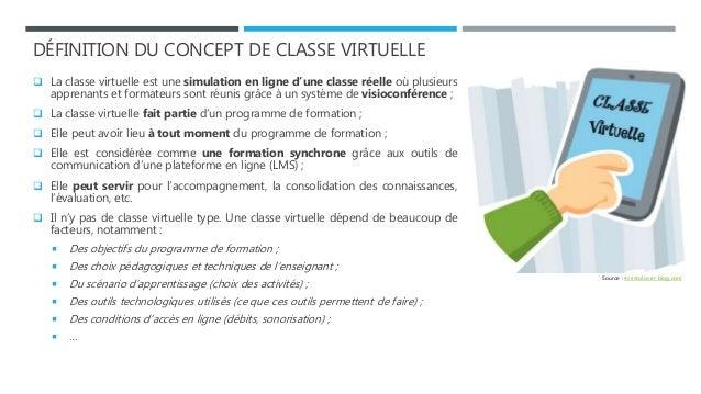 DÉFINITION DU CONCEPT DE CLASSE VIRTUELLE  La classe virtuelle est une simulation en ligne d'une classe réelle où plusieu...