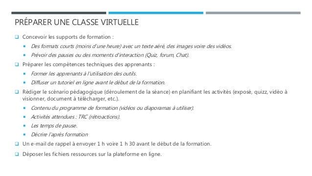 PRÉPARER UNE CLASSE VIRTUELLE  Concevoir les supports de formation :  Des formats courts (moins d'une heure) avec un tex...