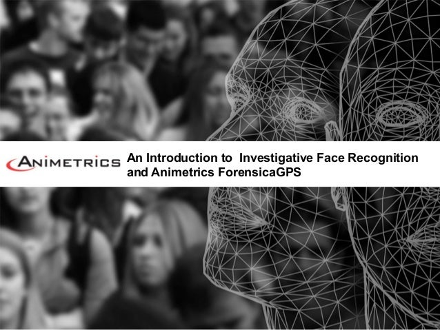 An Introduction to Investigative Face Recognitionand Animetrics ForensicaGPS