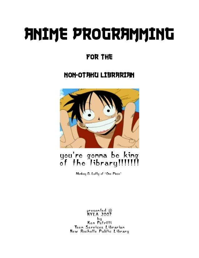 Anime Programming                   for the      non-otaku librarian    you're gonna be king    o f t h e li b r a r y ! !...