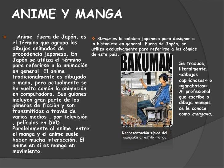 ANIME Y MANGA<br /><ul><li>  Anime  fuera de Japón, es el término que agrupa los dibujos animados de procedencia japonesa....