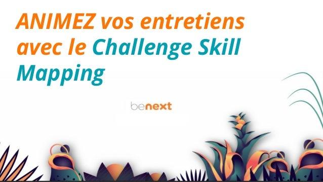 ANIMEZ vos entretiens avec le Challenge Skill Mapping